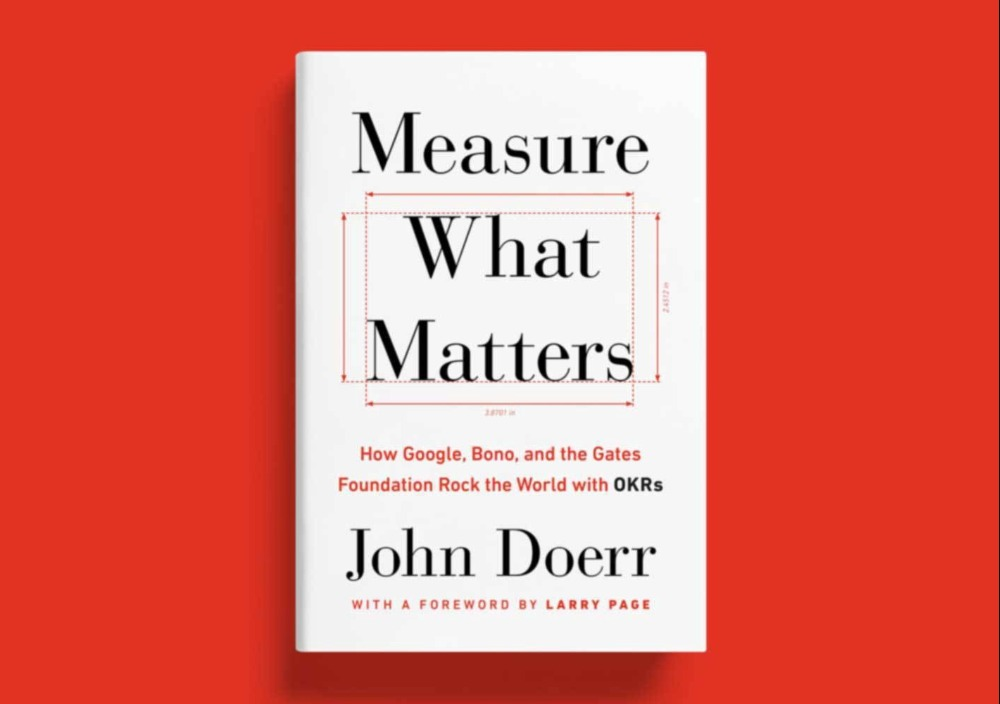 Book Review: Measure What Matters. How Google, Bono, and the Gates Foundation Rock the World with OKRs
