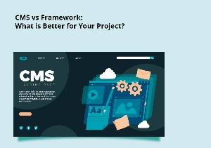 CMS vs Framework: What is Better for Your Project?